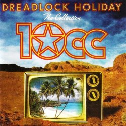 10cc-‎–-dreadlock-holiday-(the-collection)