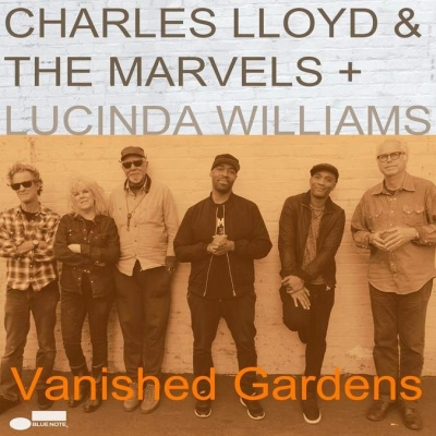 Charles Lloyd & The Marvels + Lucinda Williams ‎– Vanished Gardens (2xLP)