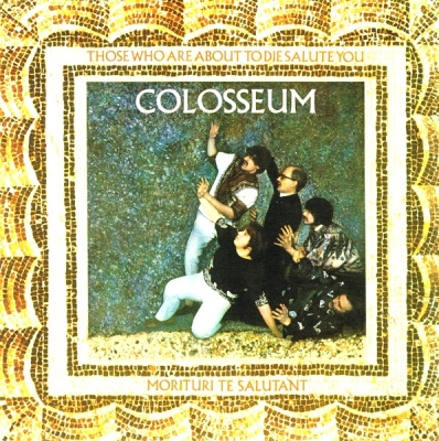 Colosseum ‎– Those Who Are About To Die, Salute You