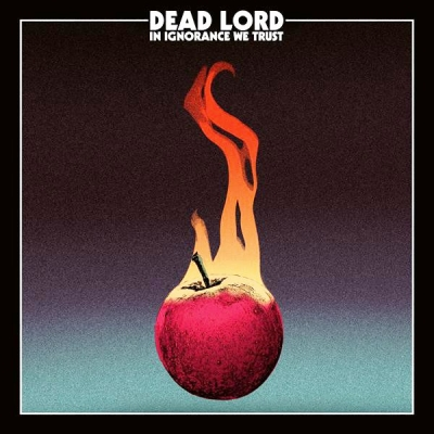 Dead Lord ‎– In Ignorance We Trust