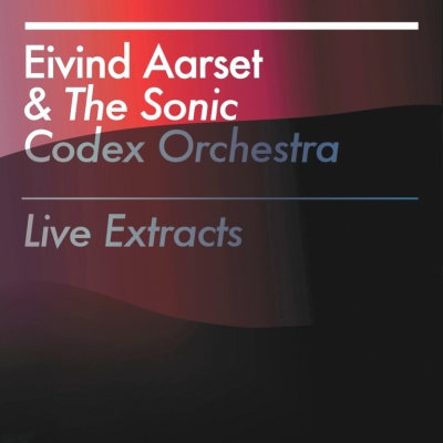 Eivind Aarset & The Sonic Codex Orchestra ‎– Live Extracts