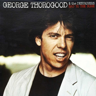George Thorogood & The Destroyers ‎– Bad To The Bone