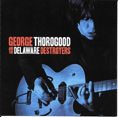George Thorogood – George Thorogood And The Delaware Destroyers