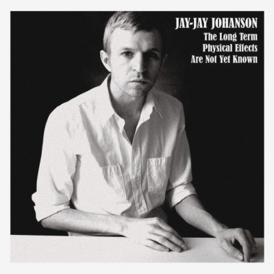Jay-Jay Johanson ‎– The Long Term Physical Effects Are Not Yet Known