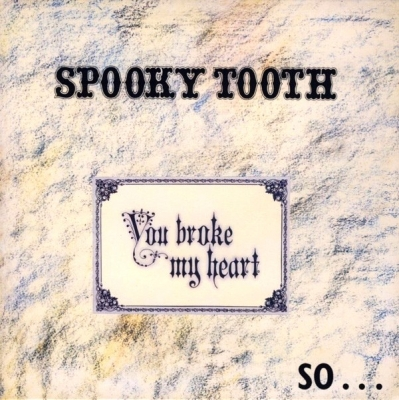 Spooky Tooth ‎– You Broke My Heart So...I Busted Your Jaw